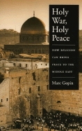 Holy Wars, Holy Peace: How Religion Can Bring Peace to the Middle East
