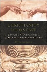 Christianity Looks East: Comparing the Spiritualities of John of the Cross and buddhaghosa