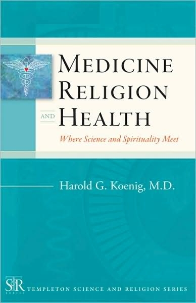 Medicine, Religion and Health: Where Science and Spirituality Meet