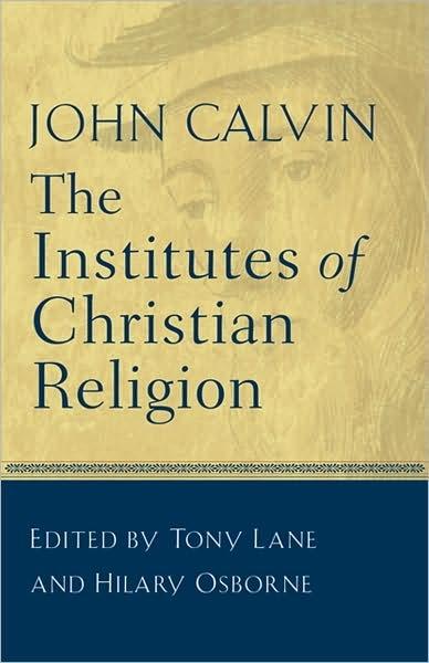 John Calvin: The Institutes of Christian Religion