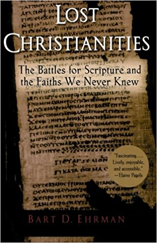Lost Christianities: the Battles for Scripture and the Faiths We Never Knew