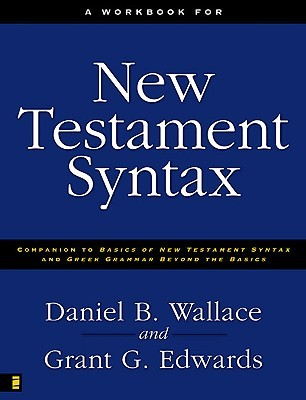 New Testament Syntax: Workbook (Companion to Basics of New Testament Syntax and Greek Grammar Beyond Basics)