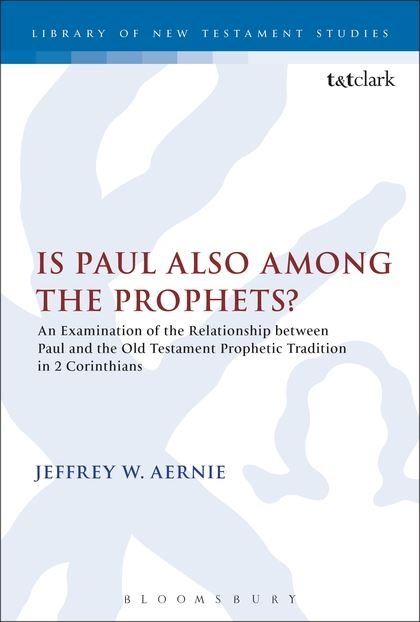 Is Paul also among the Prophets? An Examination of the Relationship between Paul and the Old Testament Prophetic Tradition in 2 Corinthians