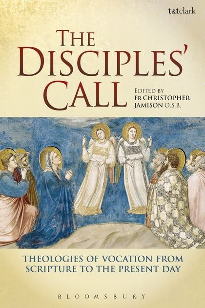 Disciples' Call: Theologies of Vocation from Scripture to the Present Day