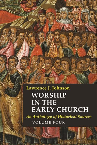 Worship in the Early church, vol.4: An Anthology of Historical Sources