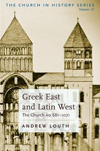 Greek East and Latin West: The Church AD: 681-1071 - The Church in History Vol III
