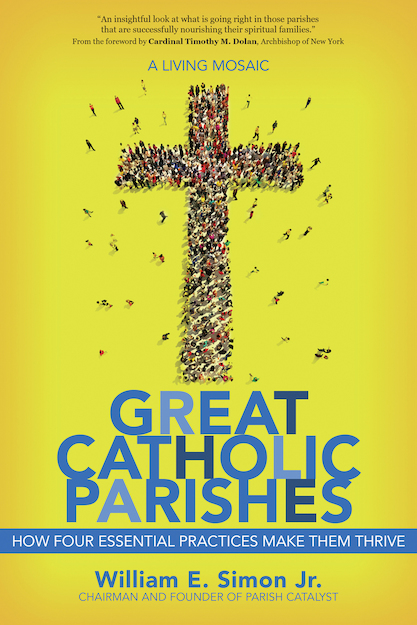 Great Catholic Parishes: How Four Essential Practices Make Them Thrive