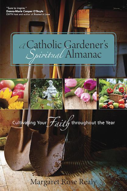 A Catholic Gardener´s Spiritual Almanac: Cultivating Your Faith throughout the Year
