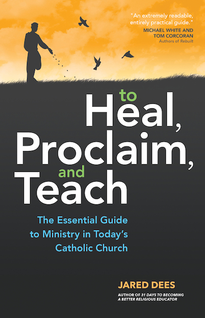 Heal, Proclaim, and Teach: The Essential Guide to Ministry in Today's Catholic Church