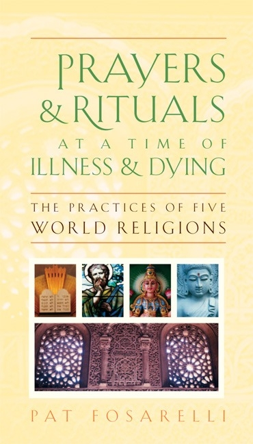 Prayers + Rituals at a Time of Illness and Dying: The Practices of Five World Religions