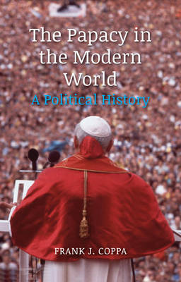 Papacy in the Modern World: A Political History