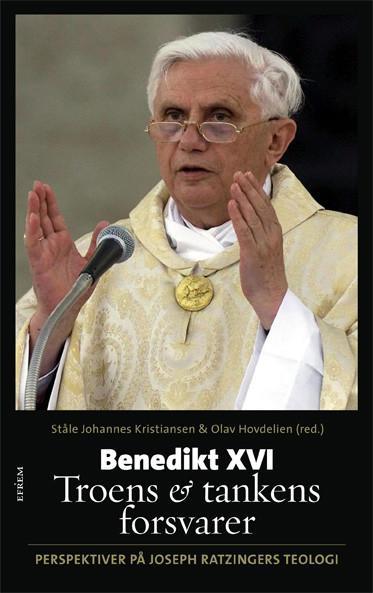 Benedikt XVI - Trons + tankens forsvarer (innehåller bl.a. artikel av Gösta Hallonsten)