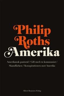 Philip Roths Amerika: Amerikansk pastoral; Gift med en kommunist; Skamfläcken; Konspirationen mot Amerika