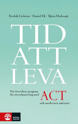 Tid att leva: Ett tioveckors program för stresshantering med ACT och medveten närvaro