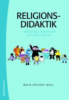 Religionsdidaktik - mångfald, livsfrågor och etik i skolan