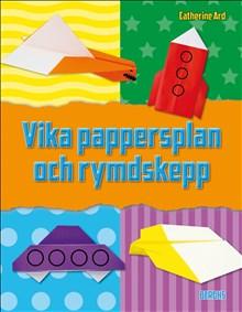 Vika papperplan och rymdskepp: 12 roliga projekt för luften och rymden