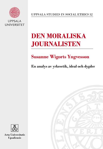 Den moraliska journalisten: En analys av yrkesetik, ideal och dygder