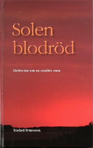 Solen blodröd - historien om en rastlös man