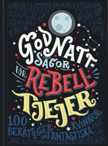 Godnattsagor för rebelltjejer: 100 berättelser om fantastiska kvinnor