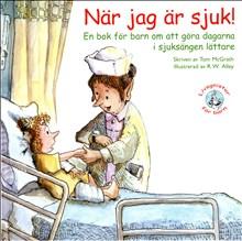 När jag är sjuk! En bok för barn om att göra dagarna i sjuksängen lättare