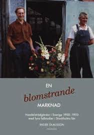 En blomstrande marknad: Handelsträdgårdar i Sverige 1900-1950 med fyra fallstudier i Stockholms län