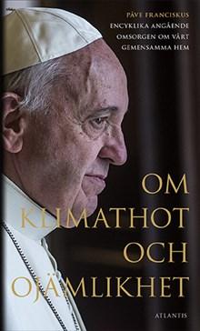 Om klimathot och ojämlikhet: Påve Franciskus encyklika angående omsorgen om vårt gemensamma hem