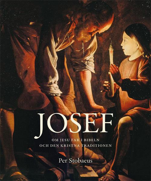 Josef: Om Jesu far i Bibeln och den kristna traditionen