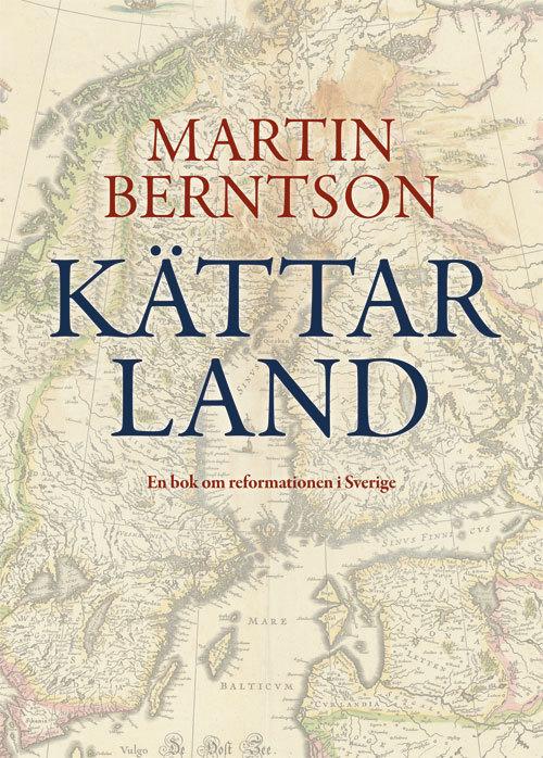 Kättarland: En bok om reformationen i Sverige