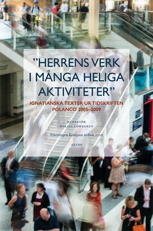 Herrens verk i många heliga aktiviteter: ignatianska texter ur tidskriften Polanco 2005-2009