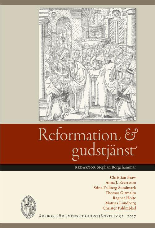 Reformation och gudstjänst: årsbok för Svenskt gudstjänstliv 2017 (nr 92)