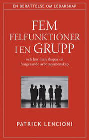 Fem felfunktioner i en grupp: och hur man skapar en fungerande arbetsgemenskap
