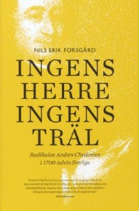 Ingens herre, ingens träl - Radikalen Anders Chydenius i 1700-talets Sverige