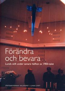 Förändra och bevara: Lunds stift under senare hälften av 1900-talet