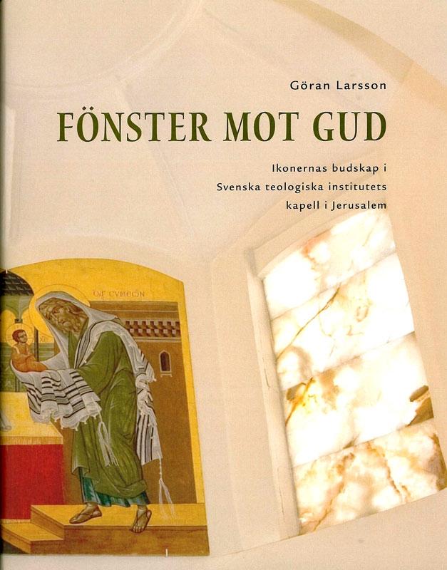 Fönster mot Gud: Ikonernas budskap i Svenska teologiska institutets kapell i Jerusalem