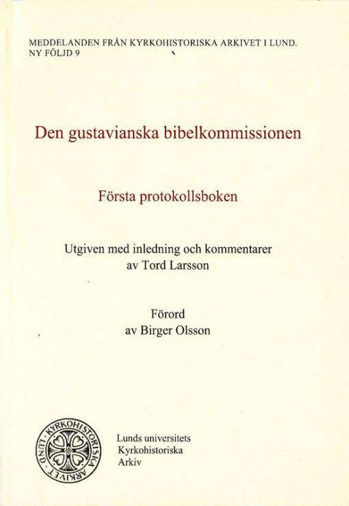 Den gustavianska bibelkommissionen: Första protokollsboken: Utgiven med inledning och kommentarer av Tord Larsson, Förord av Birger Olsson