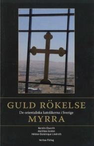 Guld rökelse myrra: De orientaliska katolikerna i Sverige