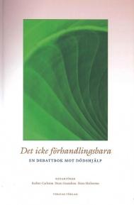 Det icke förhandlingsbara - En debattbok mot dödshjälp