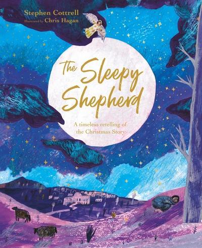 The Sleepy Shepherd A Timeless Retelling of the Christmas Story