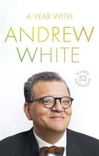 A Year with Andrew White 52 Weekly Meditations