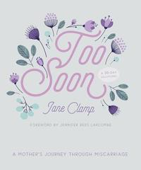 Too Soon A Mother's Journey through Miscarriage: A 30-Day Devotional