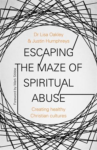Escaping the Maze of Spiritual Abuse How to create healthy Christian cultures