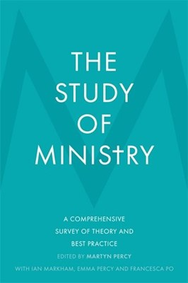 The Study of Ministry A Comprehensive Survey of Theory and Best Practice