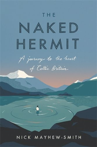 The Naked Hermit A Journey to the Heart of Celtic Britain