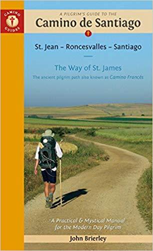A Pilgrim's Guide to the Camino de Santiago: Camino Francas St. Jean-Pied-De-Port a Santiago de Compostela (2019)