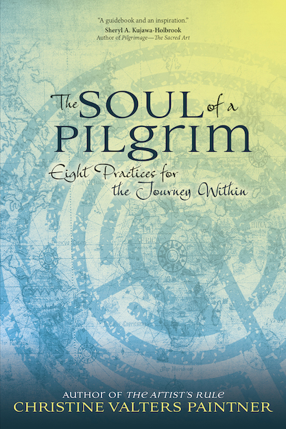 The Soul of a Pilgrim: Eight Practices for the Journey Within