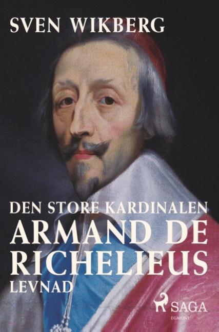 Den store kardinalen: Armand de Richelieus levnad