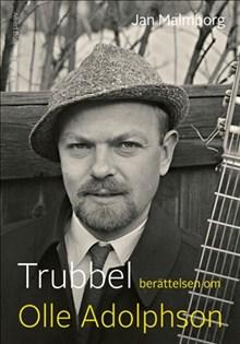 Trubbel : berättelsen om Olle Adolphson