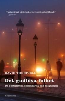 Det gudlösa folket : de postkristna svenskarna och religionen