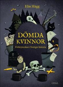 Dömda kvinnor - Förbryterskor i Sveriges historia