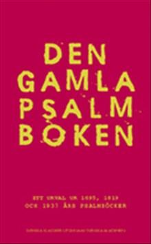 Den gamla psalmboken : ett urval ur 1695, 1819 och 1937 års psalmböcker